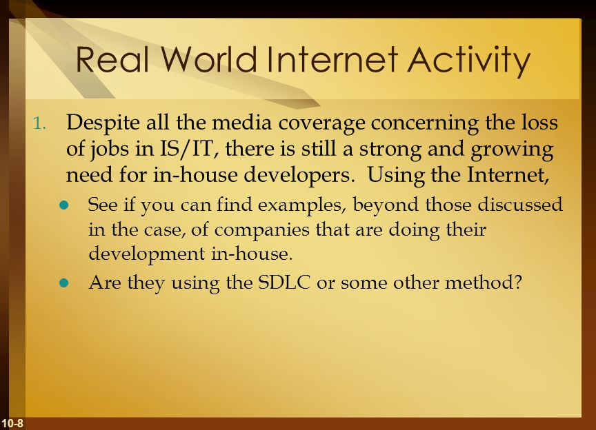 10-8 Real World Internet Activity 1. Despite all the media coverage concerning the loss of jobs in IS/IT, there is still a strong and growing need for