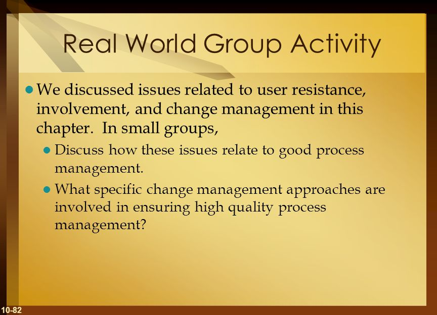 10-82 Real World Group Activity We discussed issues related to user resistance, involvement, and change management in this chapter. In small groups, D