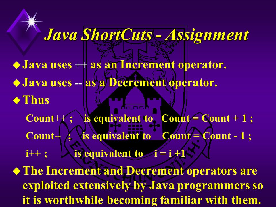 Java ShortCuts - Assignment u Java uses ++ as an Increment operator.