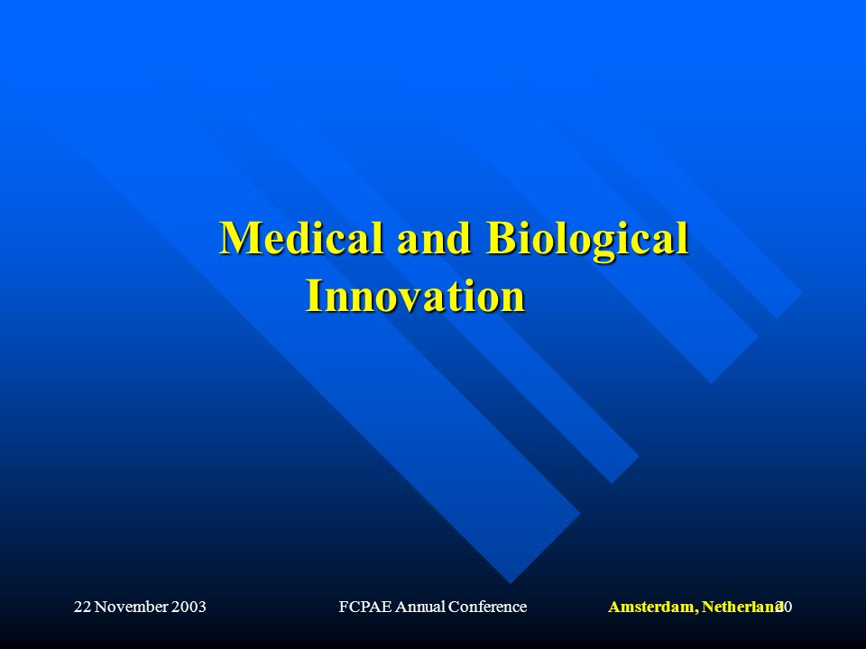 Amsterdam, Netherland22 November 2003FCPAE Annual Conference20 Medical and Biological Innovation
