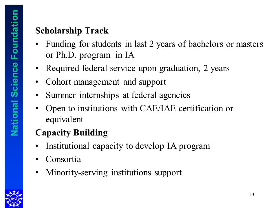 National Science Foundation 13 Scholarship Track Funding for students in last 2 years of bachelors or masters or Ph.D.
