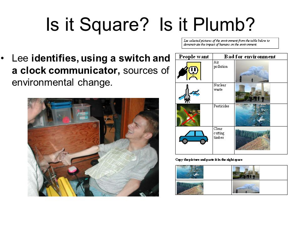 Is it Square? Is it Plumb? Lee identifies, using a switch and a clock communicator, sources of environmental change.