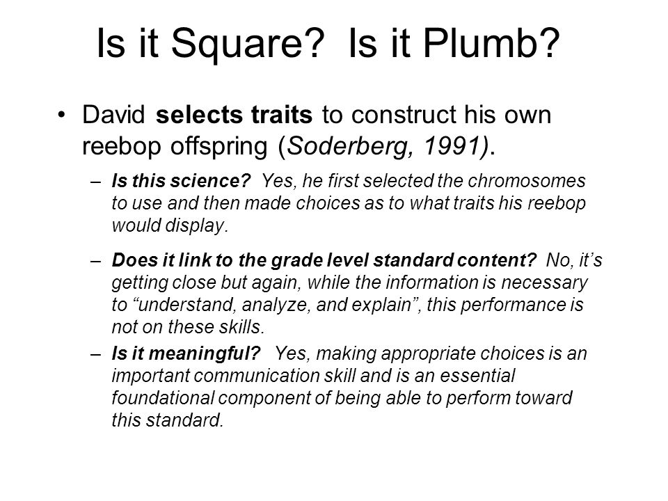 Is it Square? Is it Plumb? David selects traits to construct his own reebop offspring (Soderberg, 1991). –Is this science? Yes, he first selected the