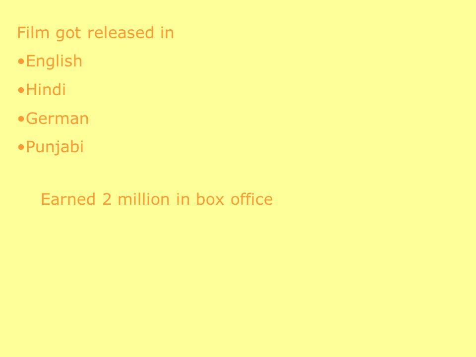 Film got released in English Hindi German Punjabi Earned 2 million in box office