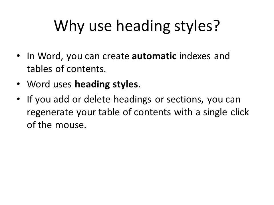 Why use heading styles. In Word, you can create automatic indexes and tables of contents.