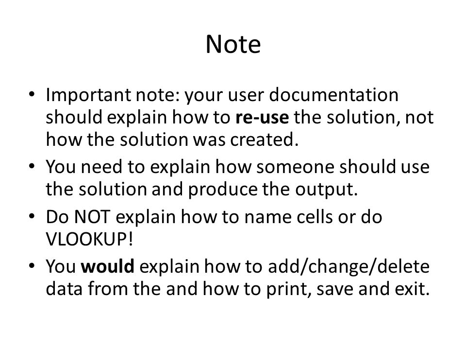 Note Important note: your user documentation should explain how to re-use the solution, not how the solution was created.