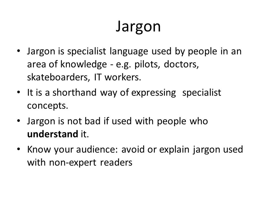 Jargon Jargon is specialist language used by people in an area of knowledge - e.g.