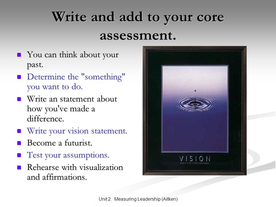 Unit 2: Measuring Leadership (Aitken) Write and add to your core assessment. You can think about your past. You can think about your past. Determine t