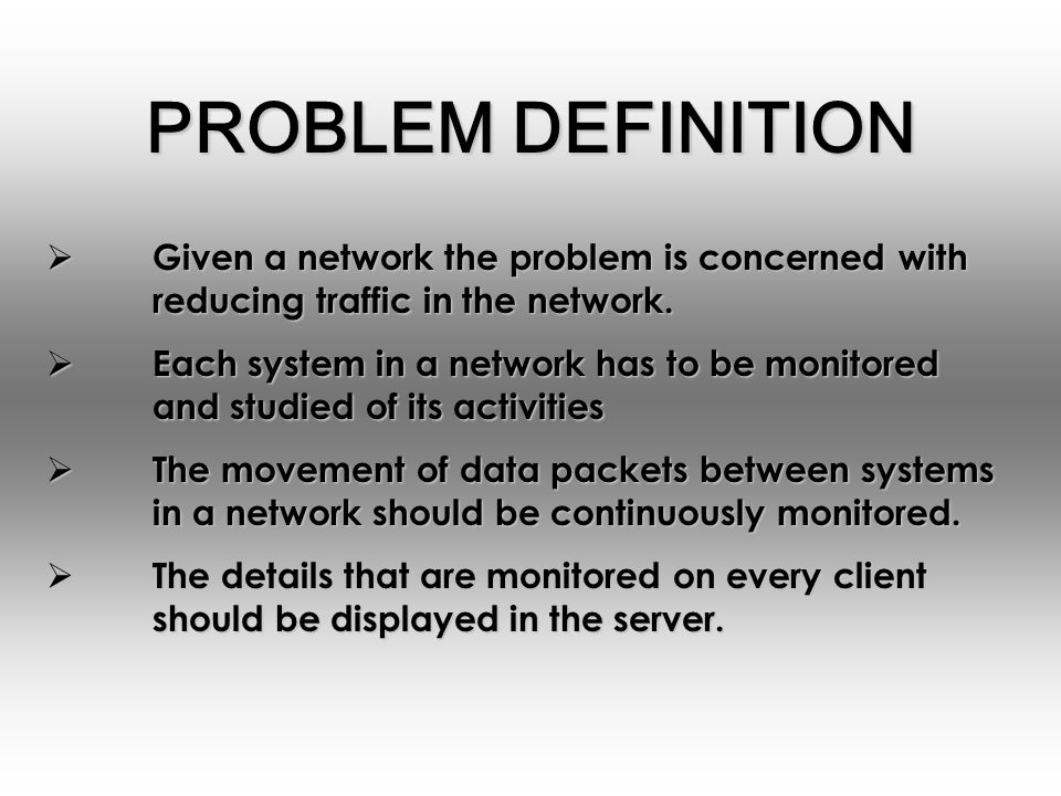 PROBLEM DEFINITION Given a network the problem is concerned with reducing traffic in the network.