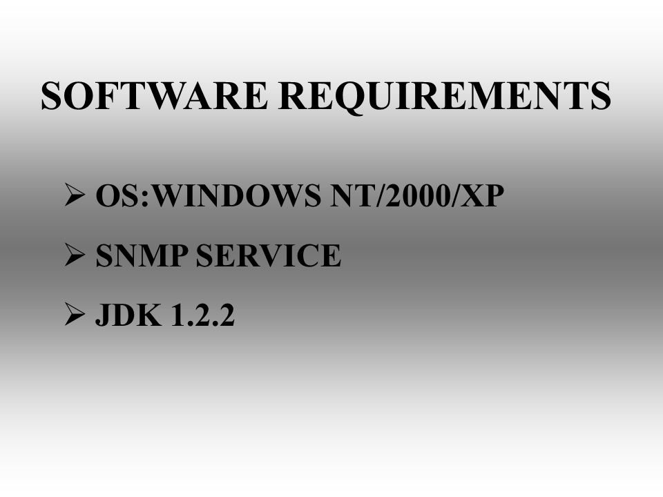 SOFTWARE REQUIREMENTS OS:WINDOWS NT/2000/XP SNMP SERVICE JDK 1.2.2
