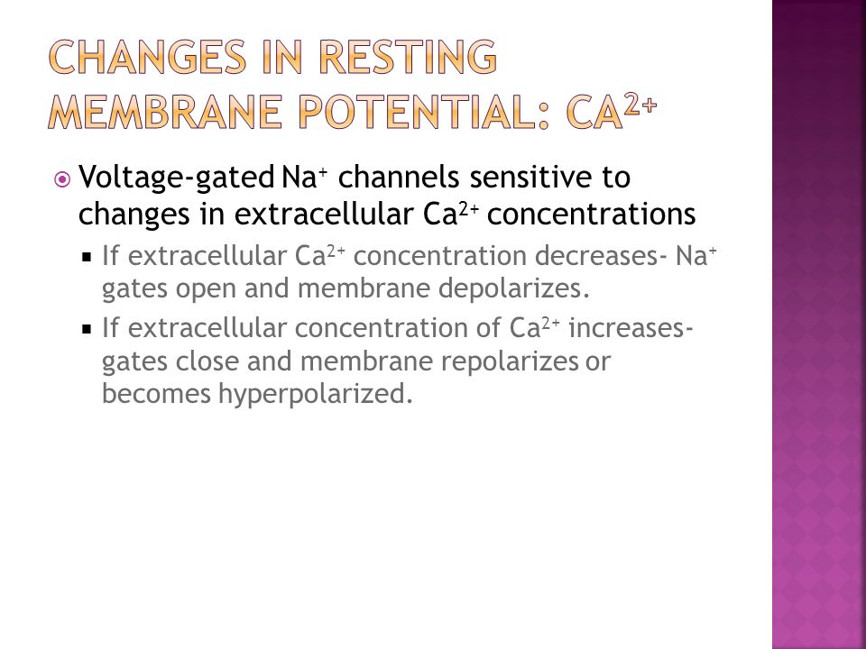 Voltage-gated Na + channels sensitive to changes in extracellular Ca 2+ concentrations If extracellular Ca 2+ concentration decreases- Na + gates open