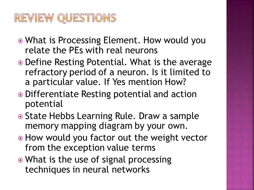 What is Processing Element. How would you relate the PEs with real neurons Define Resting Potential. What is the average refractory period of a neuron