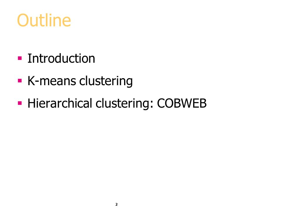 2 Outline Introduction K-means clustering Hierarchical clustering: COBWEB
