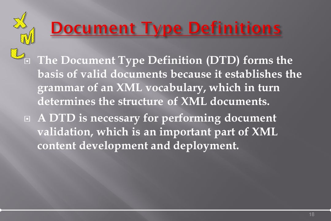 The Document Type Definition (DTD) forms the basis of valid documents because it establishes the grammar of an XML vocabulary, which in turn determines the structure of XML documents.