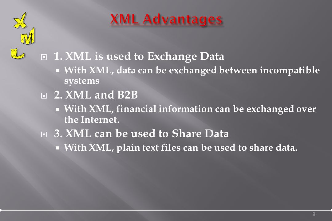 1. XML is used to Exchange Data With XML, data can be exchanged between incompatible systems 2.
