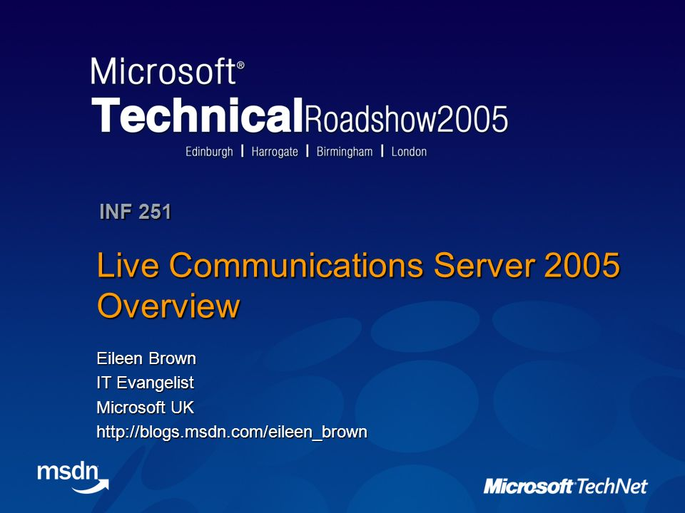 Live Communications Server 2005 Overview Eileen Brown IT Evangelist Microsoft UK http://blogs.msdn.com/eileen_brown INF 251
