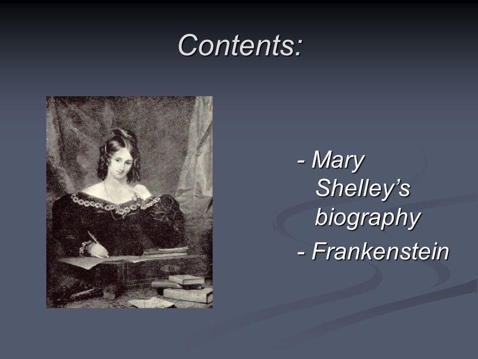 Contents: - Mary Shelleys biography - Frankenstein