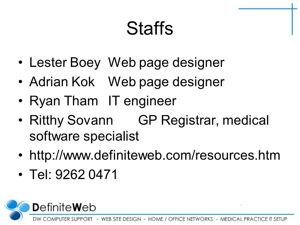 Staffs Lester Boey Web page designer Adrian Kok Web page designer Ryan Tham IT engineer Ritthy SovannGP Registrar, medical software specialist   Tel:
