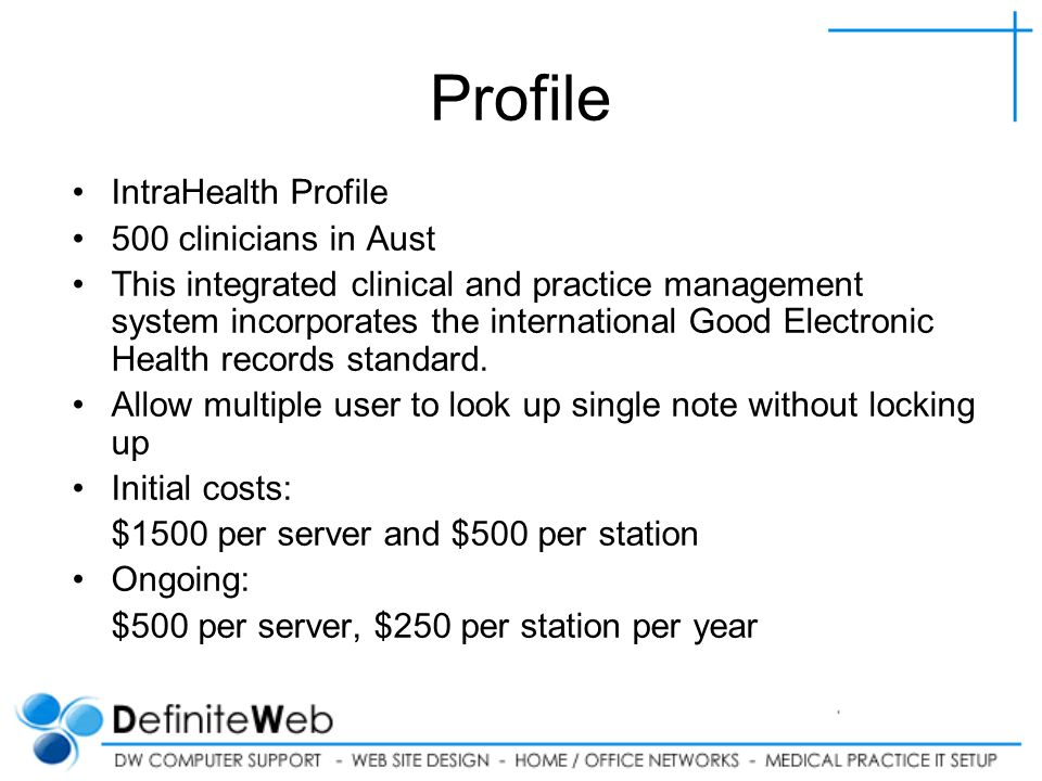Profile IntraHealth Profile 500 clinicians in Aust This integrated clinical and practice management system incorporates the international Good Electronic Health records standard.
