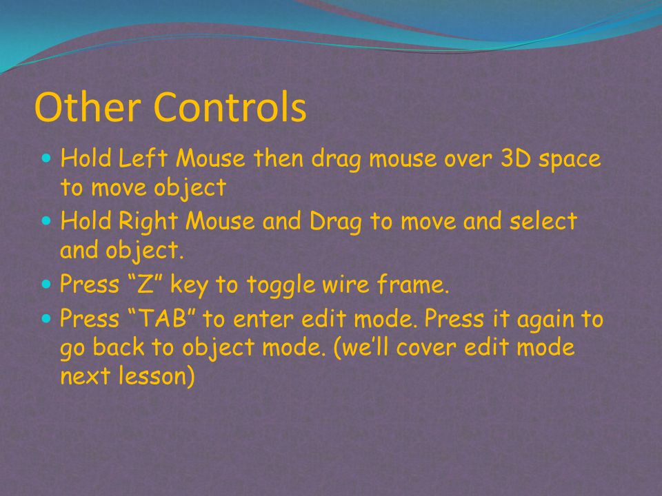 Other Controls Hold Left Mouse then drag mouse over 3D space to move object Hold Right Mouse and Drag to move and select and object. Press Z key to to