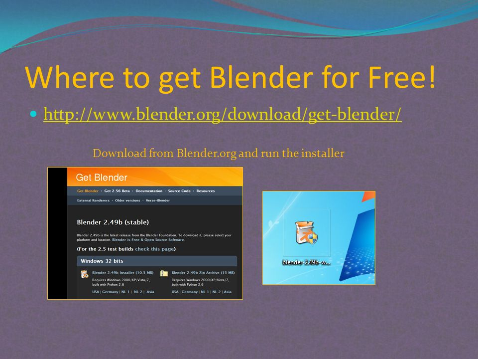 Where to get Blender for Free! http://www.blender.org/download/get-blender/ Download from Blender.org and run the installer