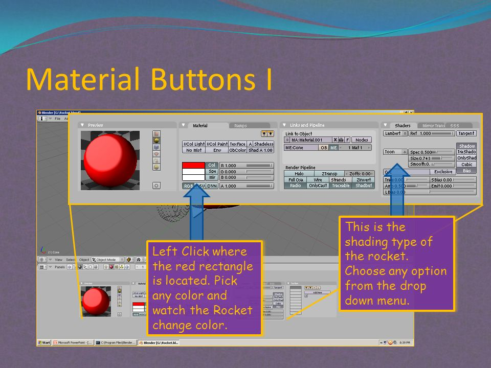 Material Buttons I Left Click where the red rectangle is located. Pick any color and watch the Rocket change color. This is the shading type of the ro