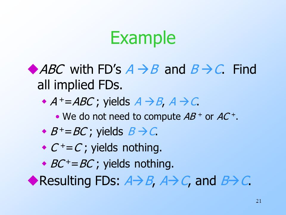 21 Example uABC with FDs A B and B C. Find all implied FDs.
