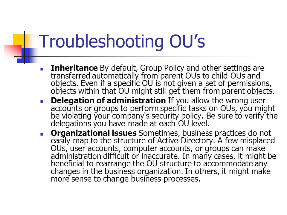 Troubleshooting OUs Inheritance By default, Group Policy and other settings are transferred automatically from parent OUs to child OUs and objects. Ev