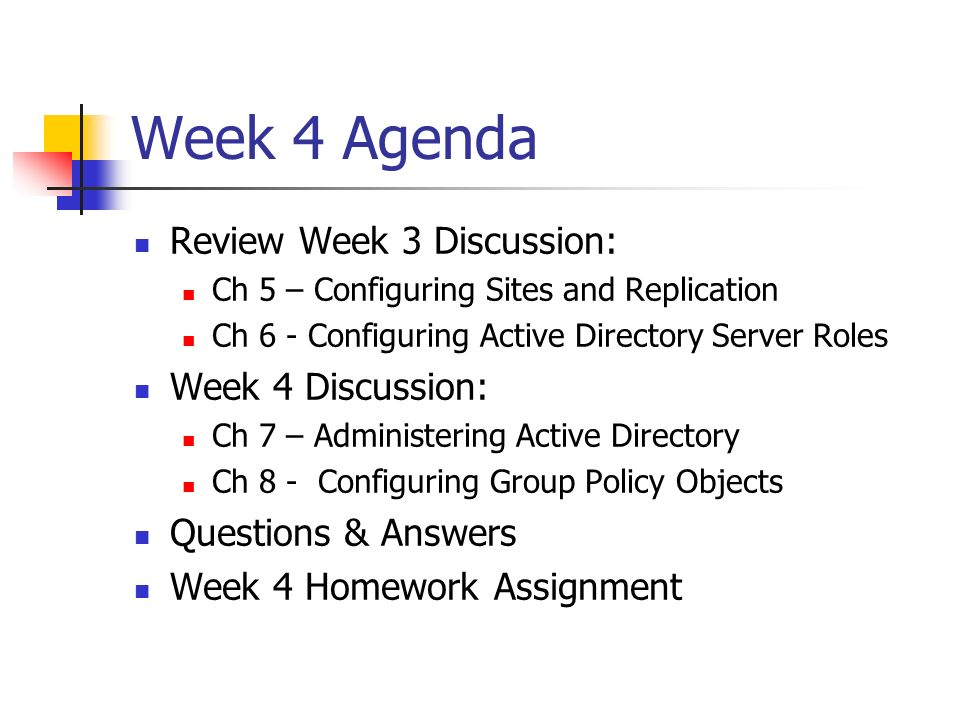 Week 4 Agenda Review Week 3 Discussion: Ch 5 – Configuring Sites and Replication Ch 6 - Configuring Active Directory Server Roles Week 4 Discussion: C