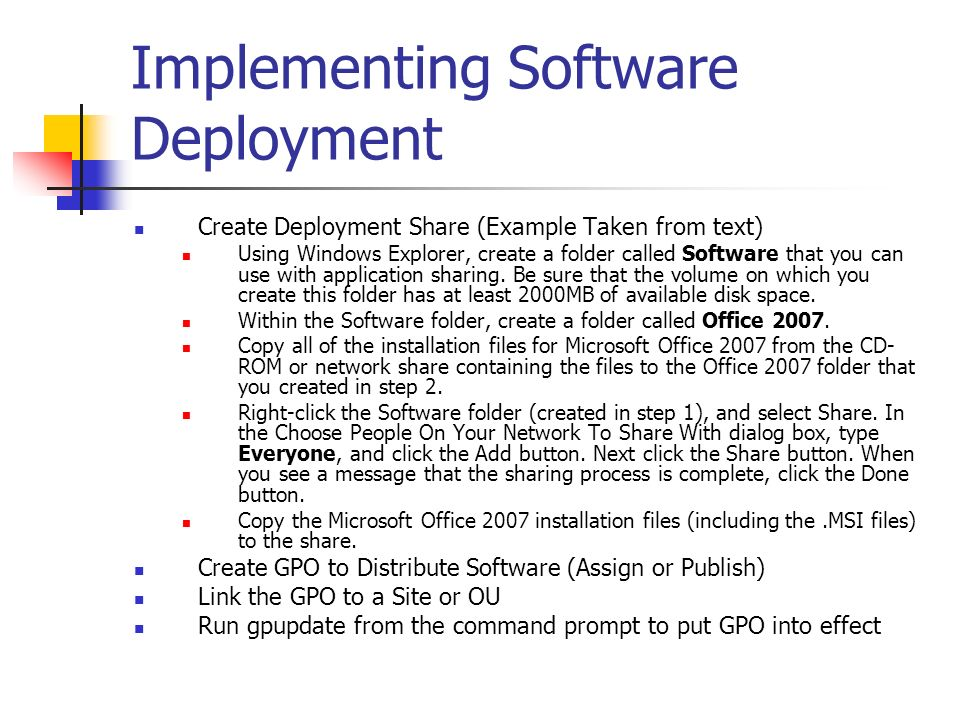 Implementing Software Deployment Create Deployment Share (Example Taken from text) Using Windows Explorer, create a folder called Software that you ca
