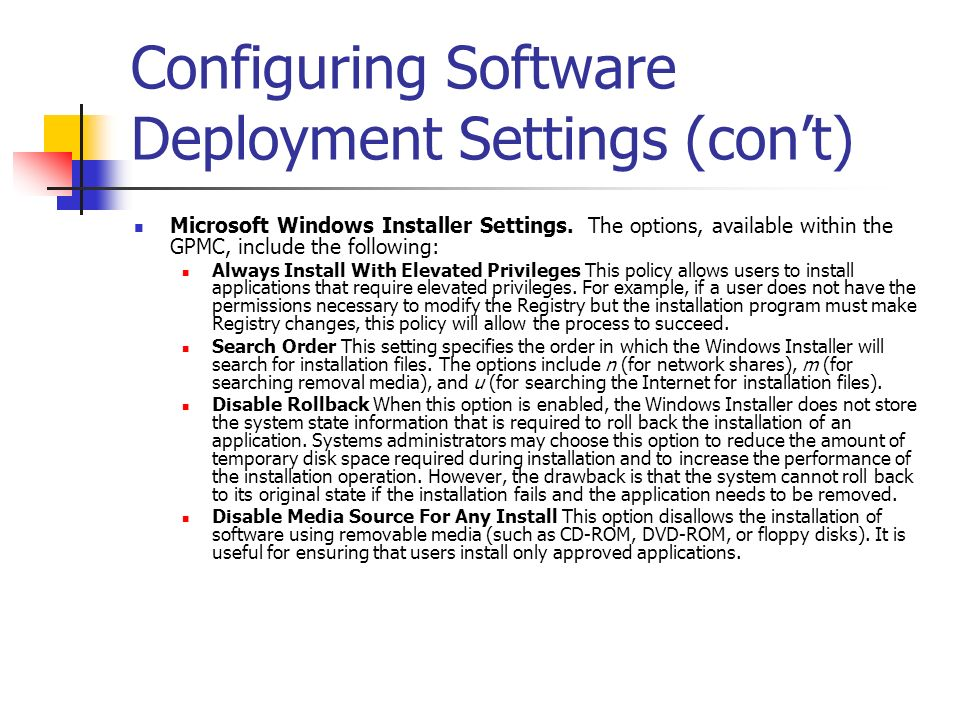 Configuring Software Deployment Settings (cont) Microsoft Windows Installer Settings. The options, available within the GPMC, include the following: A