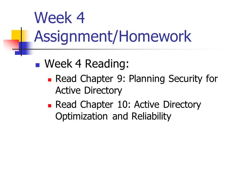 Week 4 Assignment/Homework Week 4 Reading: Read Chapter 9: Planning Security for Active Directory Read Chapter 10: Active Directory Optimization and R