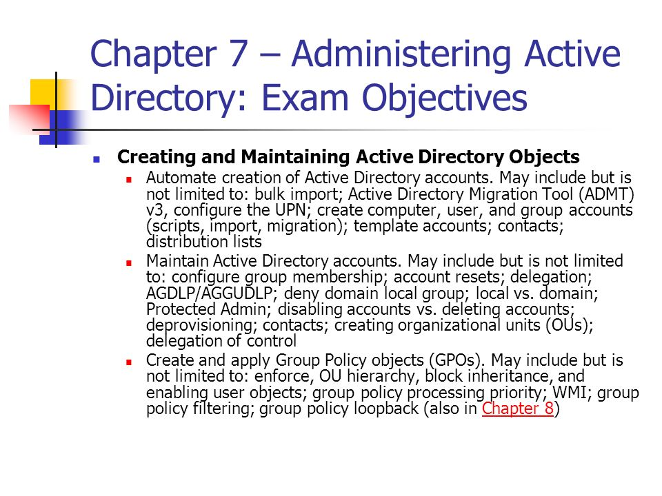 Chapter 7 – Administering Active Directory: Exam Objectives Creating and Maintaining Active Directory Objects Automate creation of Active Directory ac