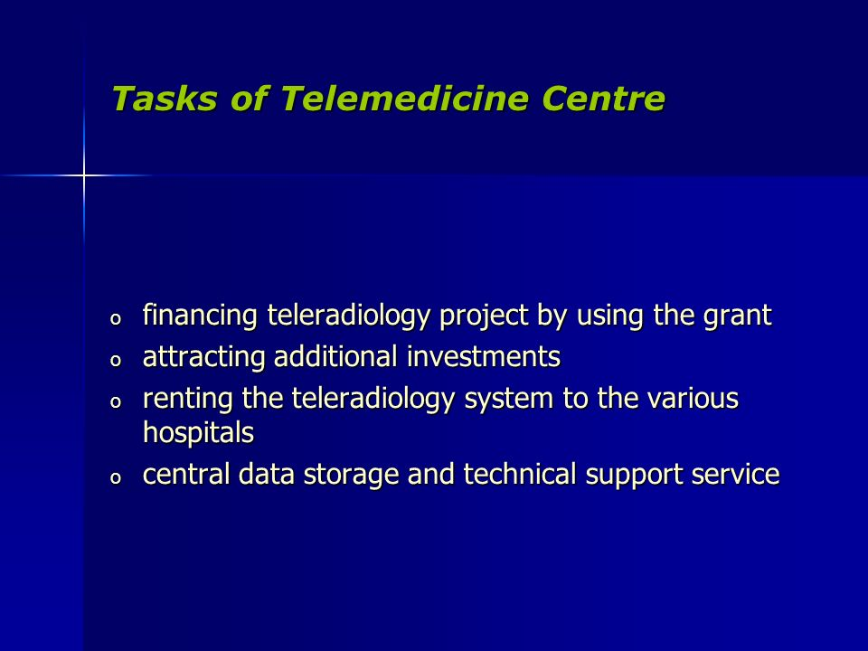 Tasks of Telemedicine Centre o financing teleradiology project by using the grant o attracting additional investments o renting the teleradiology system to the various hospitals o central data storage and technical support service