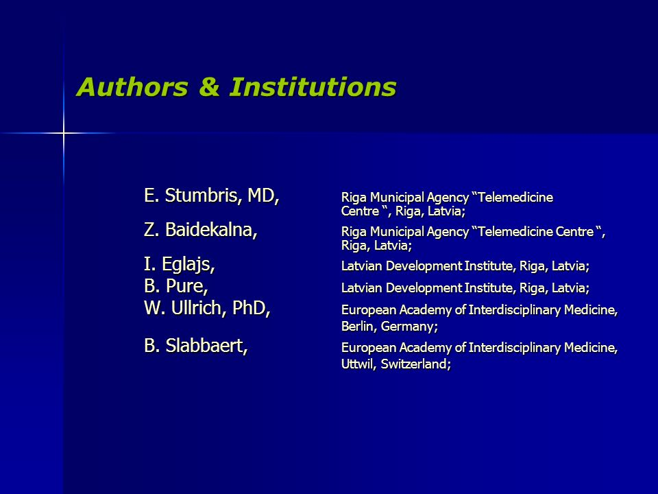 Authors & Institutions E. Stumbris, MD, Riga Municipal Agency Telemedicine Centre, Riga, Latvia; Z.