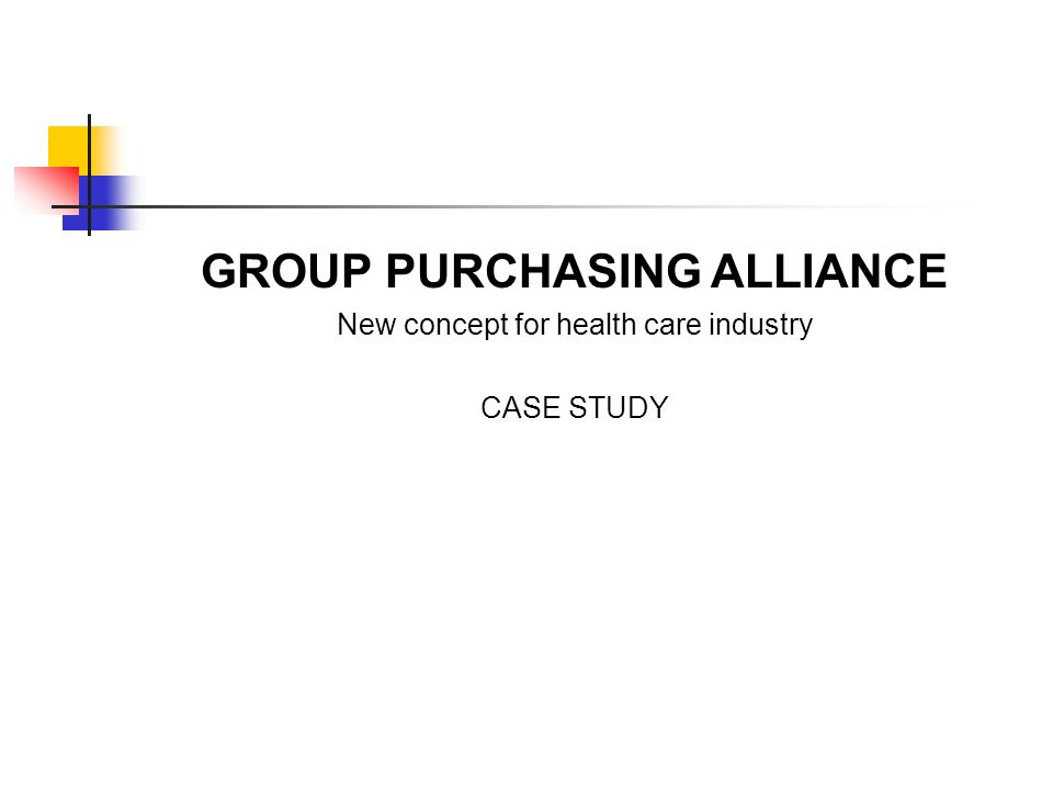 GROUP PURCHASING ALLIANCE New concept for health care industry CASE STUDY