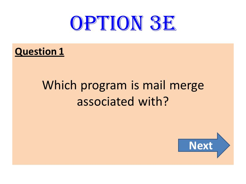 Option 3E Question 1 Which program is mail merge associated with? Next