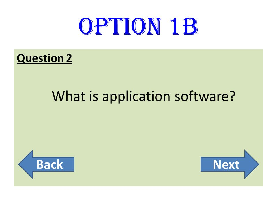Option 5B Question 3 Which software is referred to as ready made? Back Main Screen