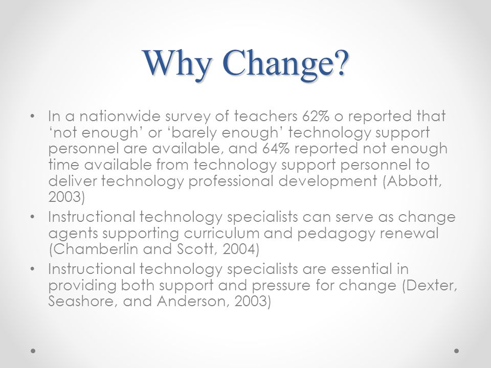 Why Change? In a nationwide survey of teachers 62% o reported that not enough or barely enough technology support personnel are available, and 64% rep