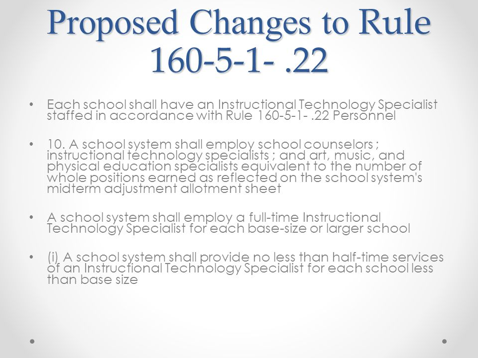 Proposed Changes to Rule 160-5-1-.22 Each school shall have an Instructional Technology Specialist staffed in accordance with Rule 160-5-1-.22 Personn