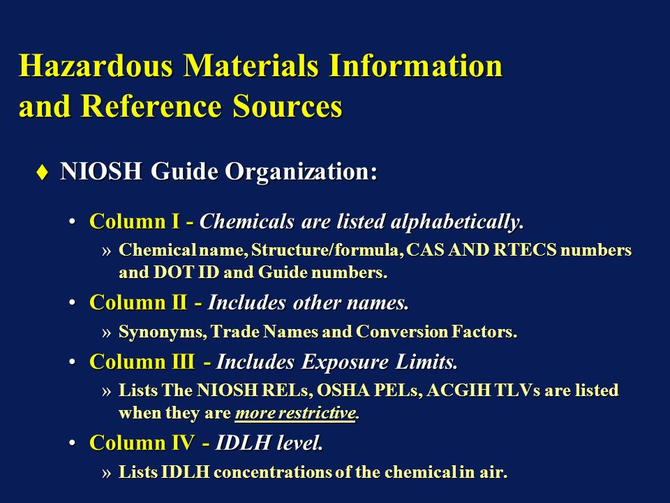 Hazardous Materials Information and Reference Sources NIOSH Guide Organization: NIOSH Guide Organization: Column I - Chemicals are listed alphabetical