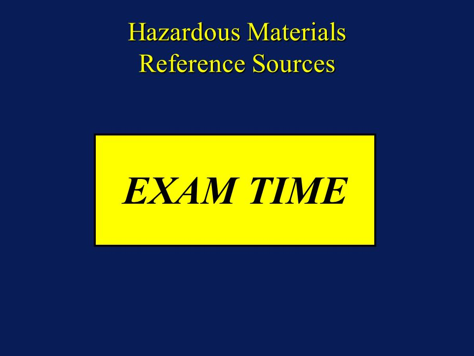 Hazardous Materials Reference Sources EXAM TIME
