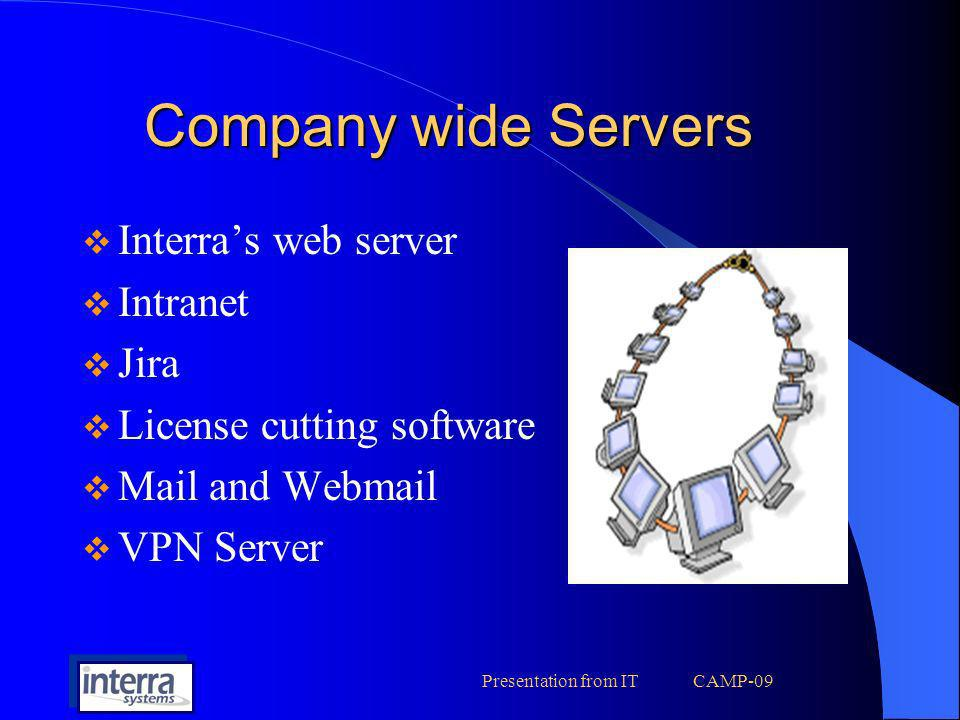 Presentation from IT CAMP-09 Company wide Servers Interras web server Intranet Jira License cutting software Mail and Webmail VPN Server