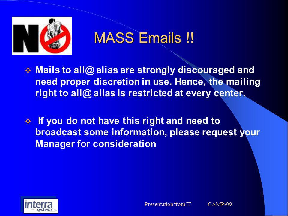 Presentation from IT CAMP-09 MASS Emails !! Mails to all@ alias are strongly discouraged and need proper discretion in use. Hence, the mailing right t