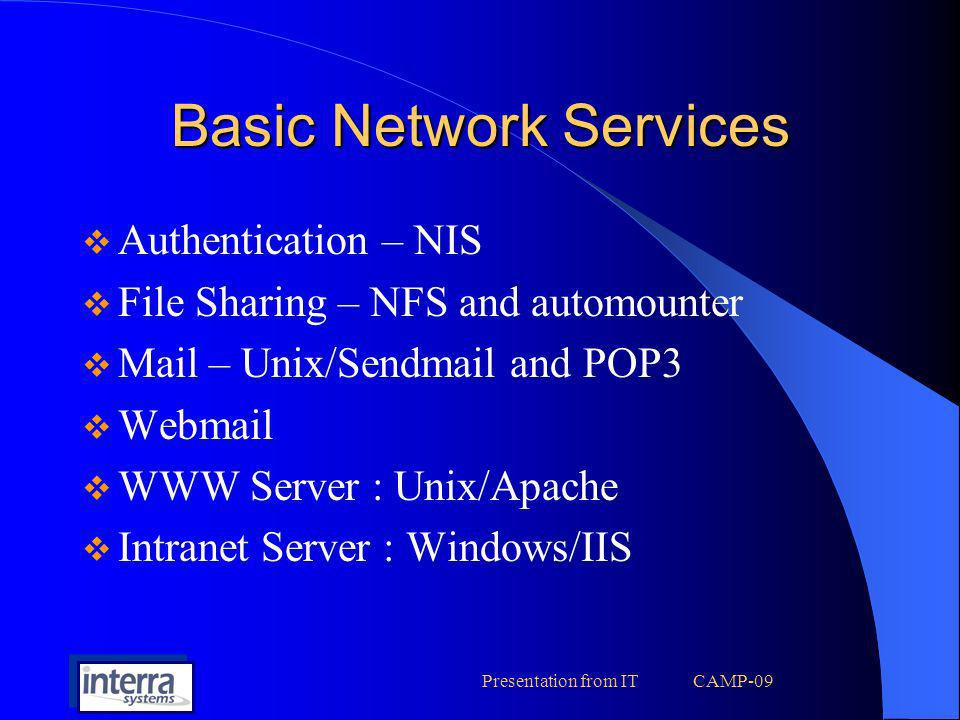 Presentation from IT CAMP-09 Basic Network Services Authentication – NIS File Sharing – NFS and automounter Mail – Unix/Sendmail and POP3 Webmail WWW