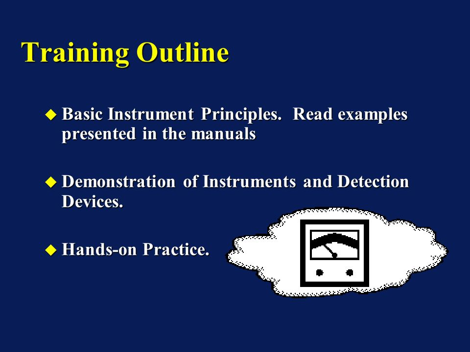 Training Outline Basic Instrument Principles. Read examples presented in the manuals Basic Instrument Principles. Read examples presented in the manua