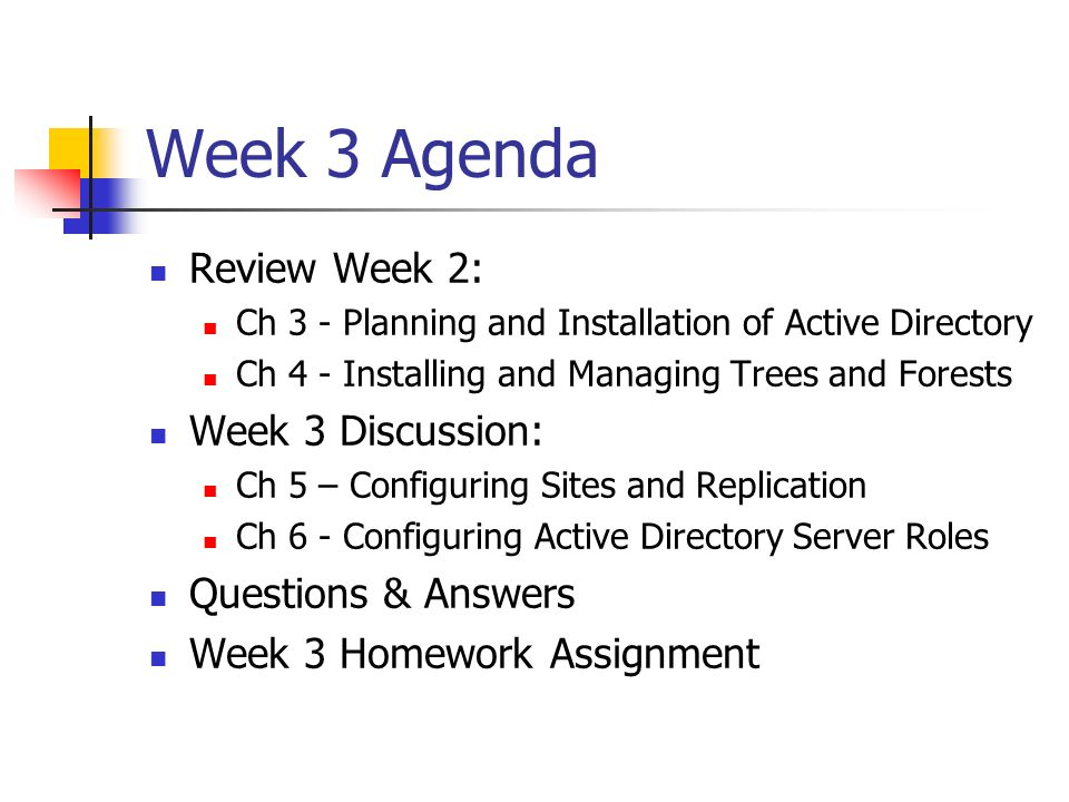 Week 3 Agenda Review Week 2: Ch 3 - Planning and Installation of Active Directory Ch 4 - Installing and Managing Trees and Forests Week 3 Discussion: