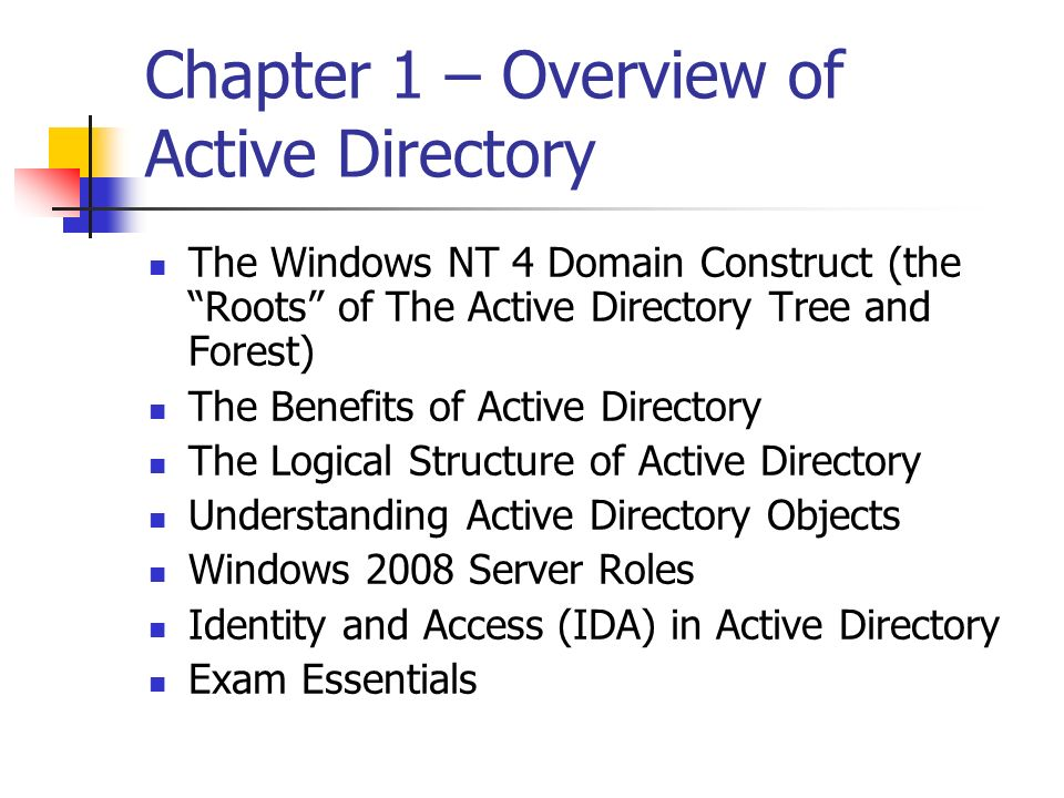 Chapter 1 – Overview of Active Directory The Windows NT 4 Domain Construct (the Roots of The Active Directory Tree and Forest) The Benefits of Active