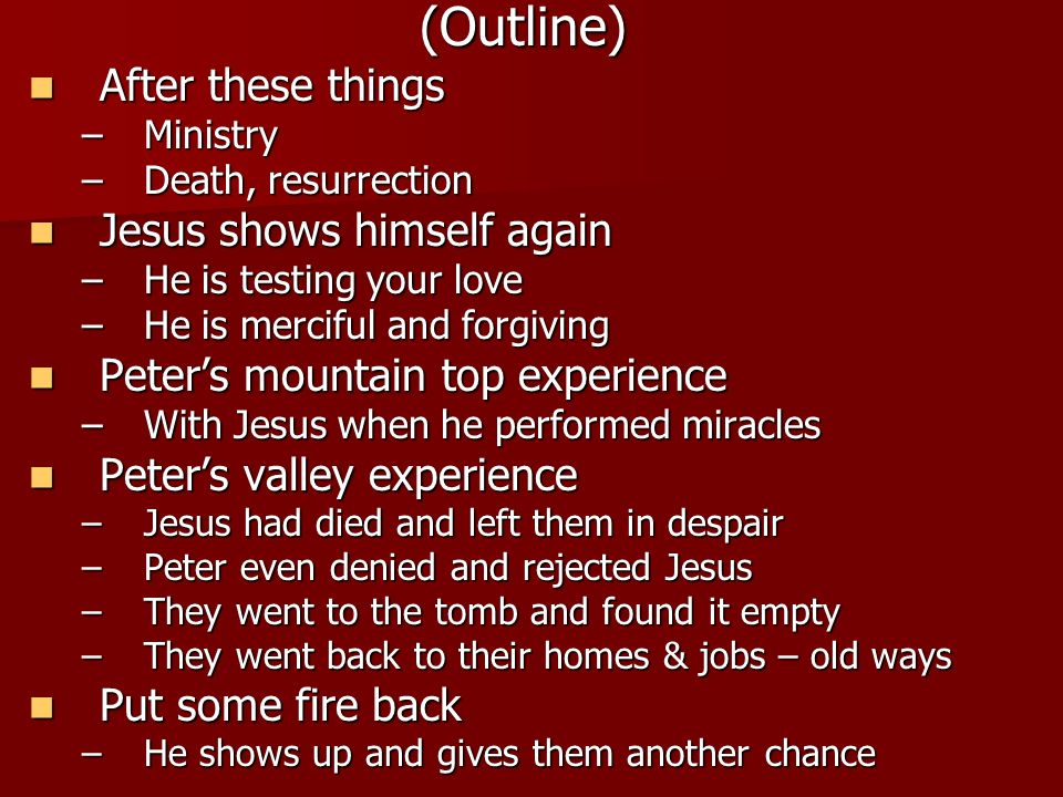 (Outline) After these things After these things –Ministry –Death, resurrection Jesus shows himself again Jesus shows himself again –He is testing your