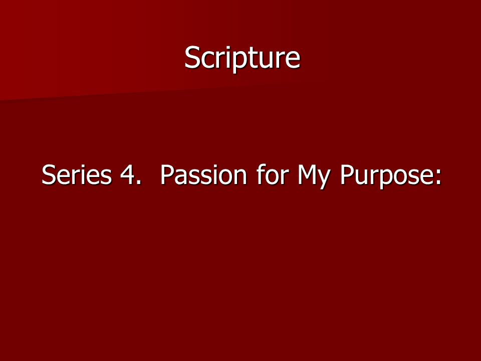 Scripture Series 4. Passion for My Purpose: